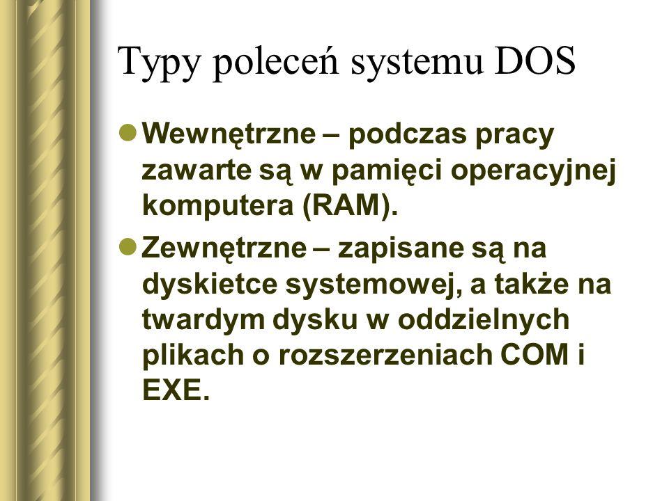 Typy poleceń systemu DOS Wewnętrzne – podczas pracy zawarte są w pamięci operacyjnej komputera (RAM). Zewnętrzne – zapisane są na dyskietce systemowej