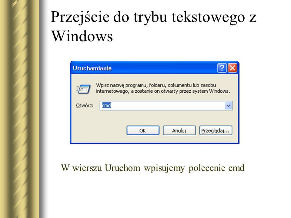 Przejście do trybu tekstowego z Windows W wierszu Uruchom wpisujemy polecenie cmd