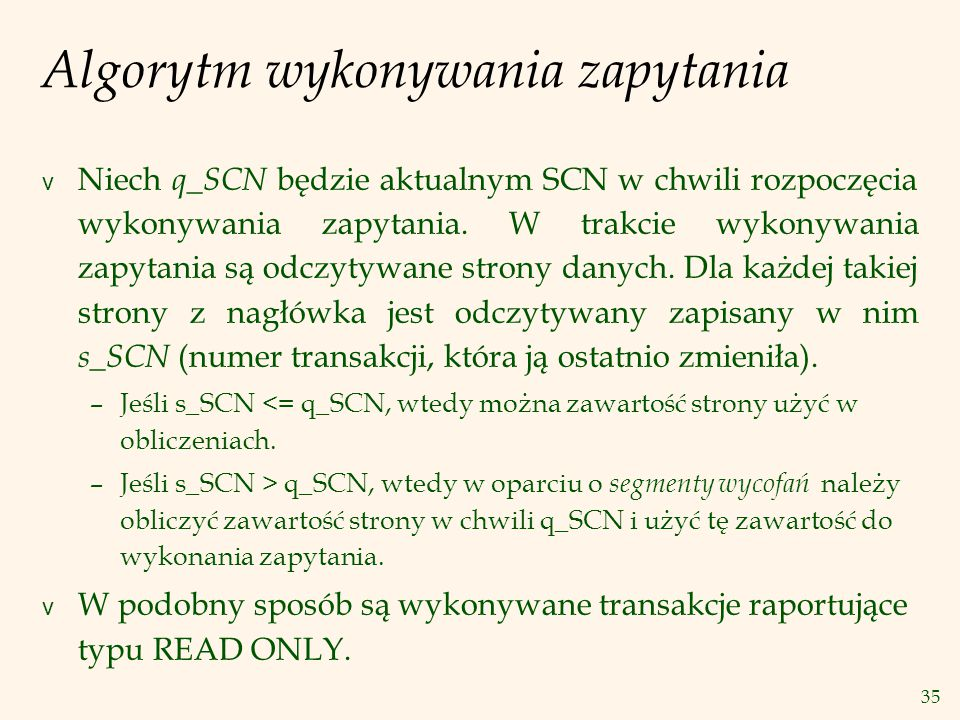 35 Algorytm wykonywania zapytania v Niech q_SCN będzie aktualnym SCN w chwili rozpoczęcia wykonywania zapytania.