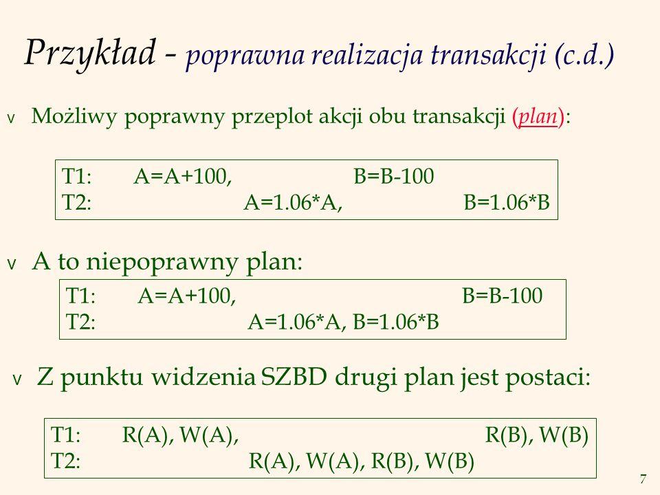 8 Plan wykonania transakcji v Plan szeregowy: Najpierw akcje jednej transakcji, następnie akcje drugiej transakcji.