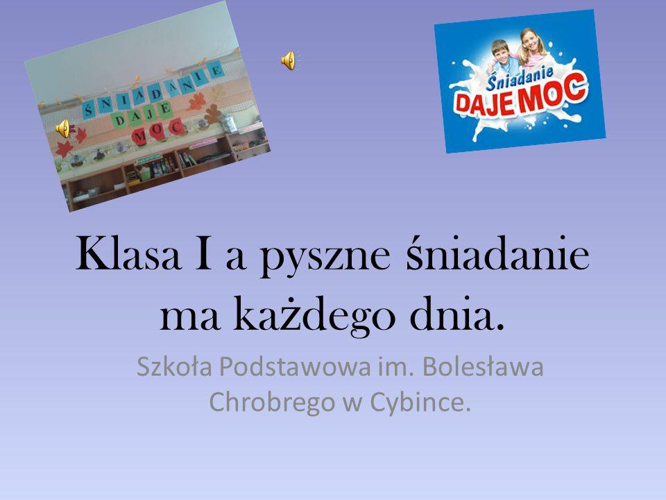 Klasa I a pyszne ś niadanie ma ka ż dego dnia. Szkoła Podstawowa im. Bolesława Chrobrego w Cybince.