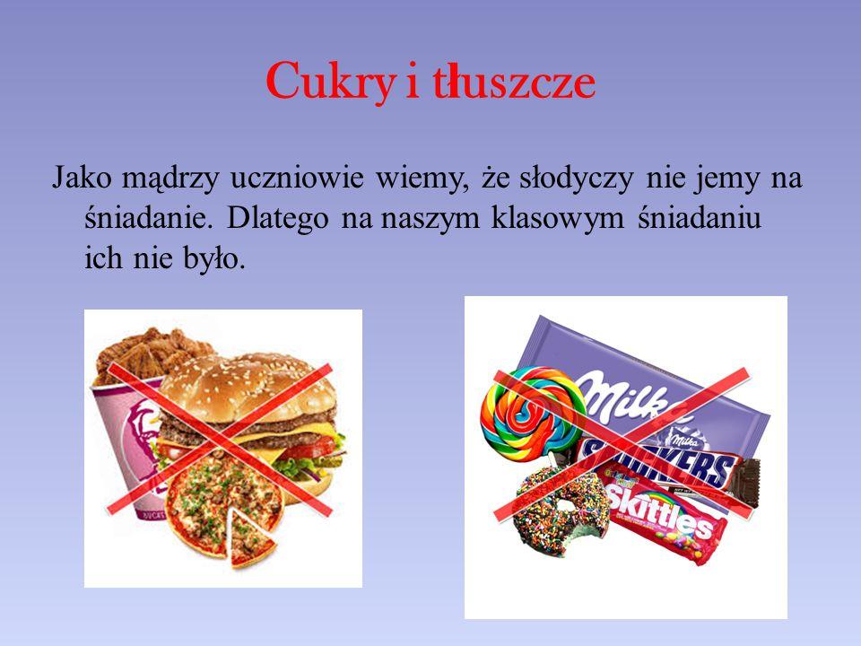 Cukry i t ł uszcze Jako mądrzy uczniowie wiemy, że słodyczy nie jemy na śniadanie.