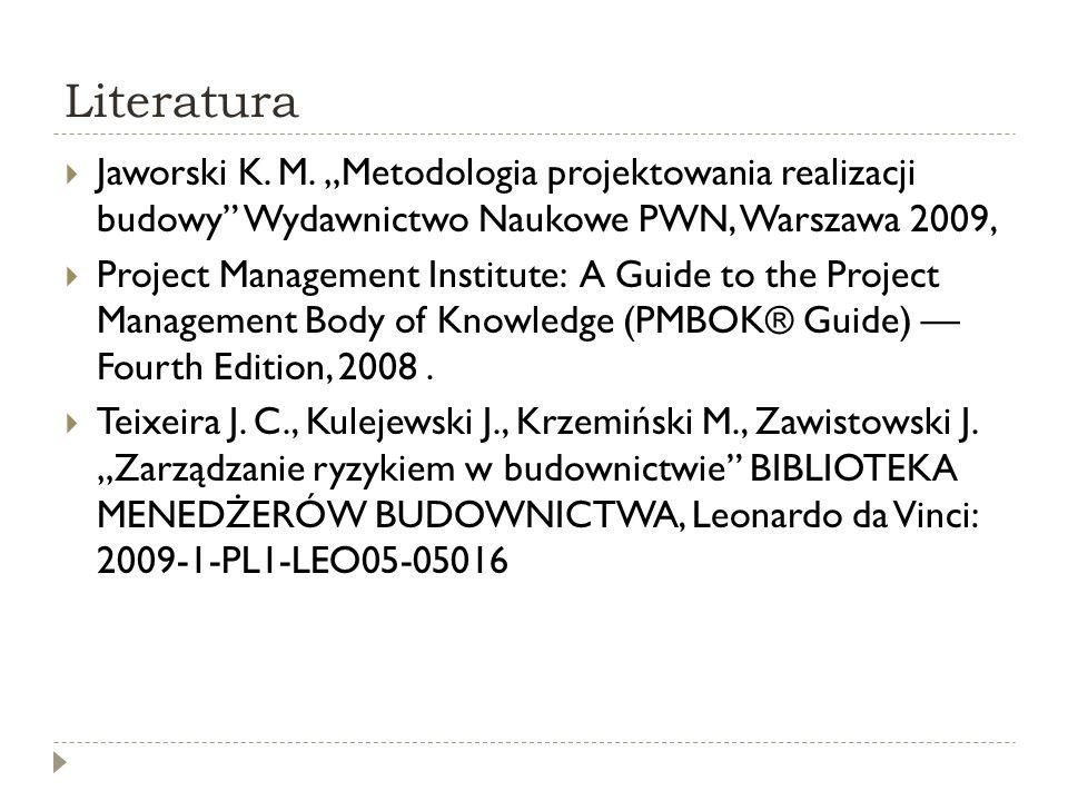 """Literatura  Jaworski K. M. """"Metodologia projektowania realizacji budowy"""" Wydawnictwo Naukowe PWN, Warszawa 2009,  Project Management Institute: A Gu"""