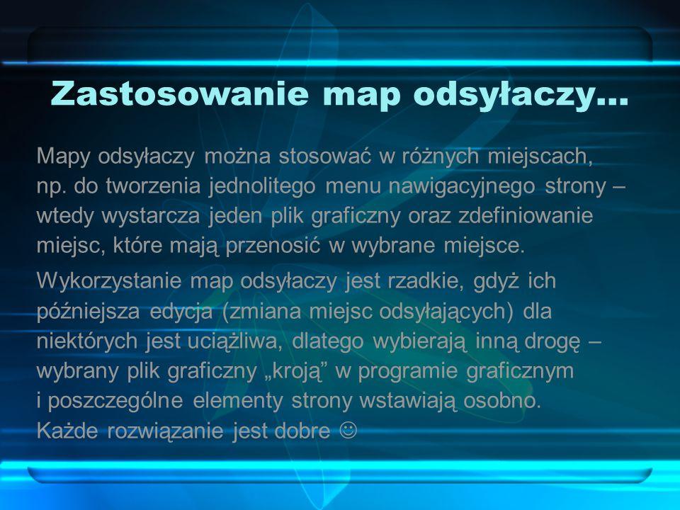 Zastosowanie map odsyłaczy… Mapy odsyłaczy można stosować w różnych miejscach, np.
