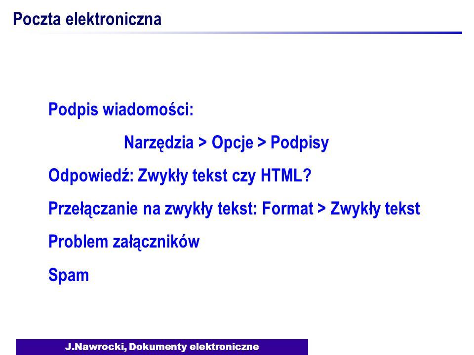 J.Nawrocki, Dokumenty elektroniczne Poczta elektroniczna Podpis wiadomości: Narzędzia > Opcje > Podpisy Odpowiedź: Zwykły tekst czy HTML.