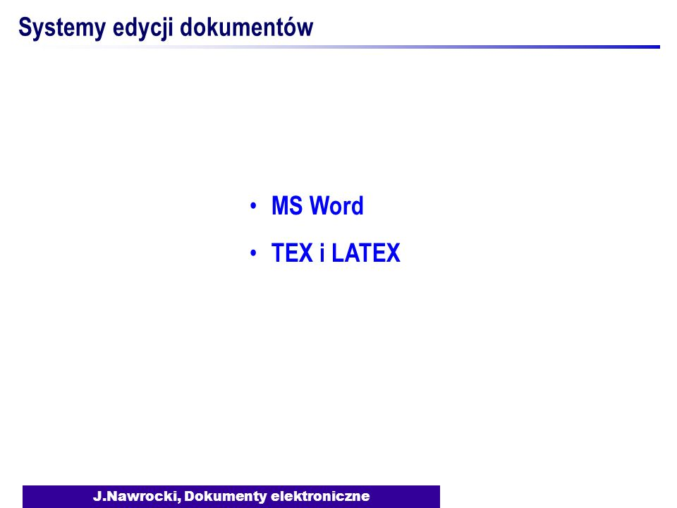 J.Nawrocki, Dokumenty elektroniczne Systemy edycji dokumentów MS Word TEX i LATEX