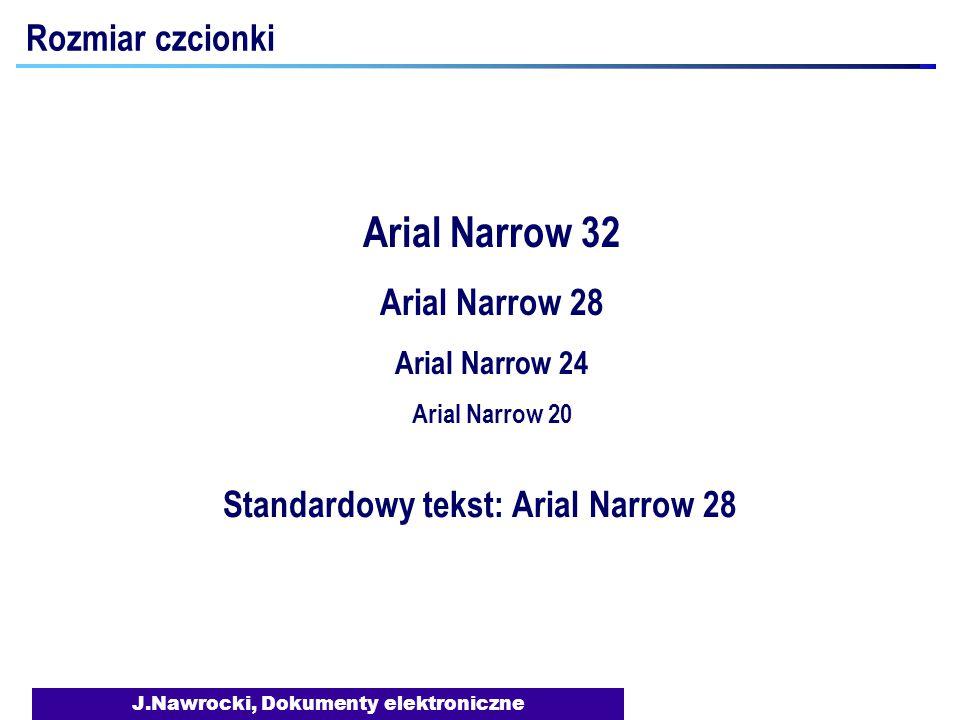 J.Nawrocki, Dokumenty elektroniczne Arial Narrow 32 Arial Narrow 28 Arial Narrow 24 Arial Narrow 20 Standardowy tekst: Arial Narrow 28 Rozmiar czcionki