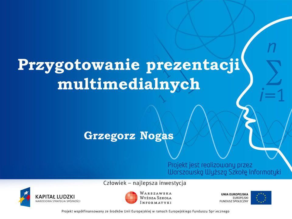 2 Przygotowanie prezentacji multimedialnych Grzegorz Nogas