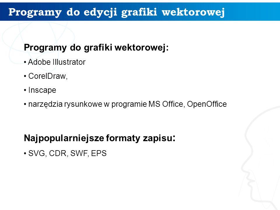 Programy do edycji grafiki wektorowej 10 Programy do grafiki wektorowej: Adobe Illustrator CorelDraw, Inscape narzędzia rysunkowe w programie MS Offic