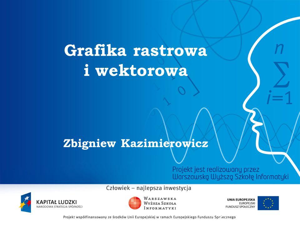 2 Grafika rastrowa i wektorowa Zbigniew Kazimierowicz