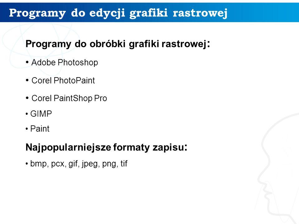 Programy do edycji grafiki rastrowej 7 Programy do obróbki grafiki rastrowej : Adobe Photoshop Corel PhotoPaint Corel PaintShop Pro GIMP Paint Najpopu