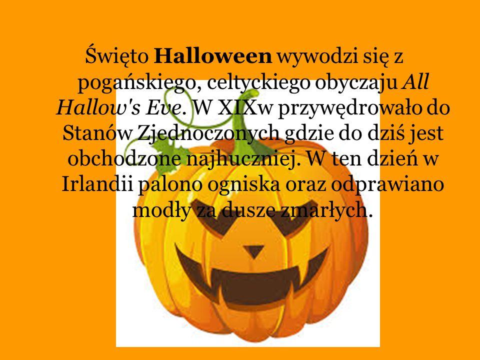 Święto Halloween wywodzi się z pogańskiego, celtyckiego obyczaju All Hallow's Eve. W XIXw przywędrowało do Stanów Zjednoczonych gdzie do dziś jest obc