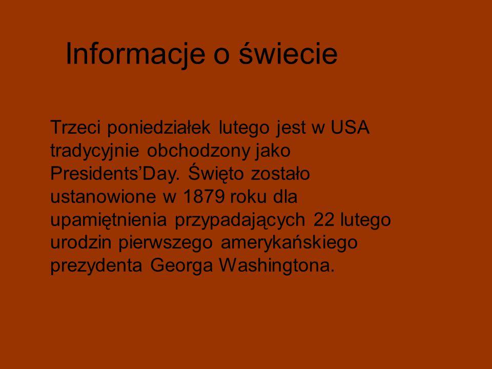 Informacje o świecie Trzeci poniedziałek lutego jest w USA tradycyjnie obchodzony jako Presidents'Day. Święto zostało ustanowione w 1879 roku dla upam