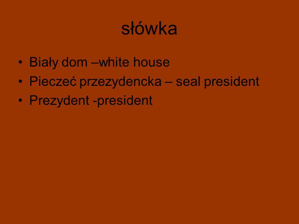 słówka Biały dom –white house Pieczeć przezydencka – seal president Prezydent -president