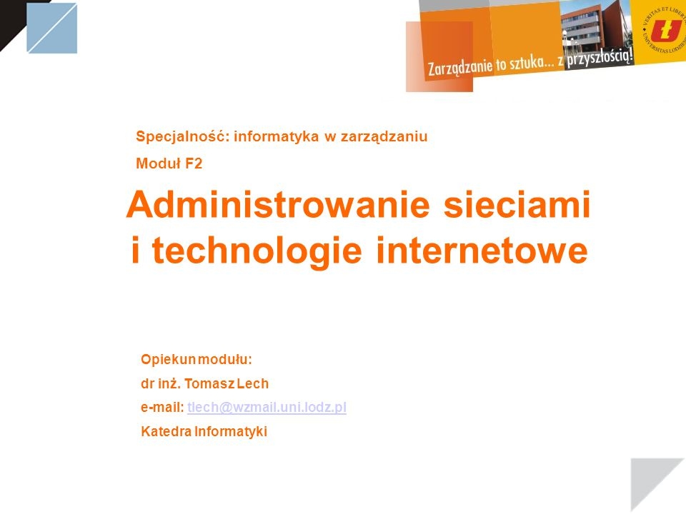 Administrowanie sieciami i technologie internetowe Opiekun modułu: dr inż.