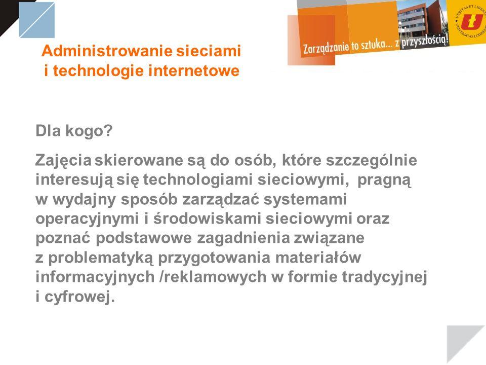Administrowanie sieciami i technologie internetowe Dla kogo.
