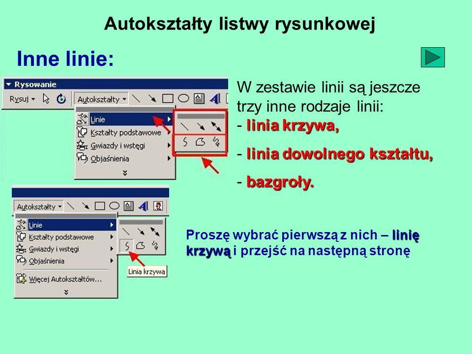Autokształty listwy rysunkowej Inne linie: linia krzywa, W zestawie linii są jeszcze trzy inne rodzaje linii: - linia krzywa, linia dowolnego kształtu, - linia dowolnego kształtu, bazgroły.