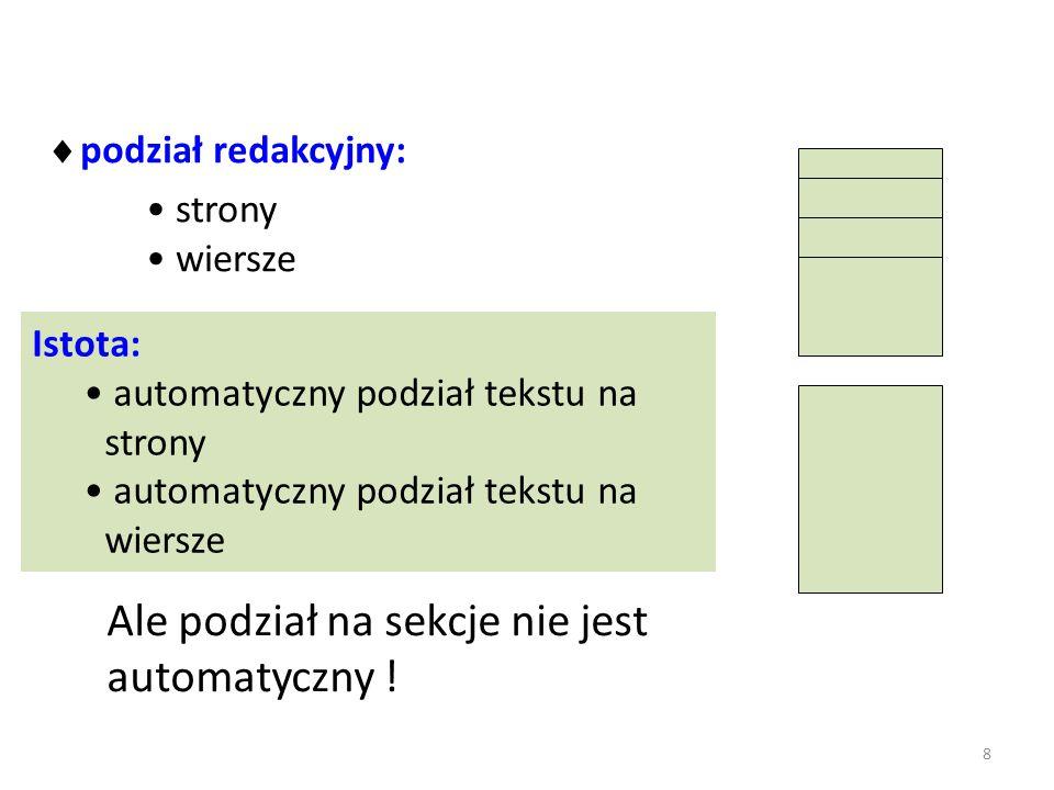 Tworzenie i wykorzystanie stylów do formatowania Style (okienko stylów) - nowy styl, -modyfikacja -dodawanie do meny szybkich stylów Styl – nazwany zestaw parametrów dla akapitu – właściwości akapitu – wcięcia odstępy itp., czcionka- wielkość, krój itd., obramowania, język itp.) ułatwia jednolite formatowanie tylko dla stylów Nagłówek możliwe utworzenie spisu treści