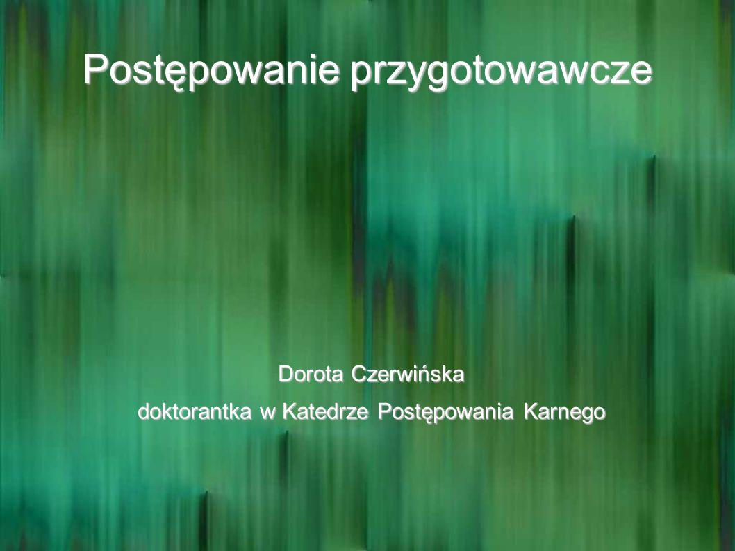 Postępowanie przygotowawcze Dorota Czerwińska doktorantka w Katedrze Postępowania Karnego