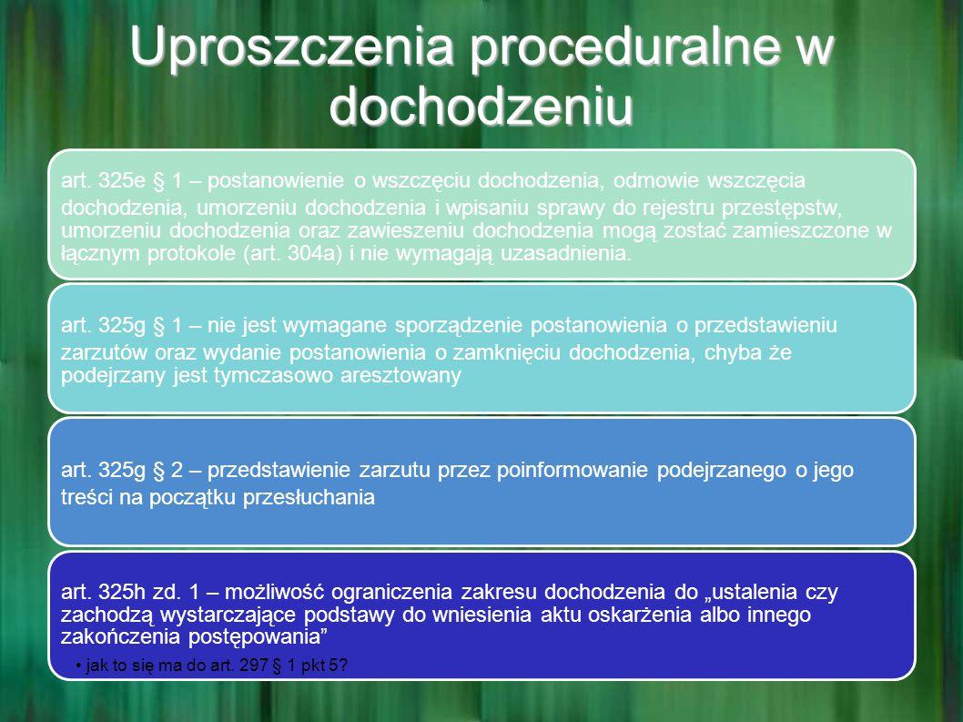 Uproszczenia proceduralne w dochodzeniu art. 325e § 1 – postanowienie o wszczęciu dochodzenia, odmowie wszczęcia dochodzenia, umorzeniu dochodzenia i