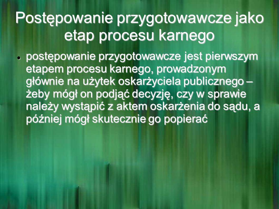 Postępowanie przygotowawcze jako etap procesu karnego postępowanie przygotowawcze jest pierwszym etapem procesu karnego, prowadzonym głównie na użytek