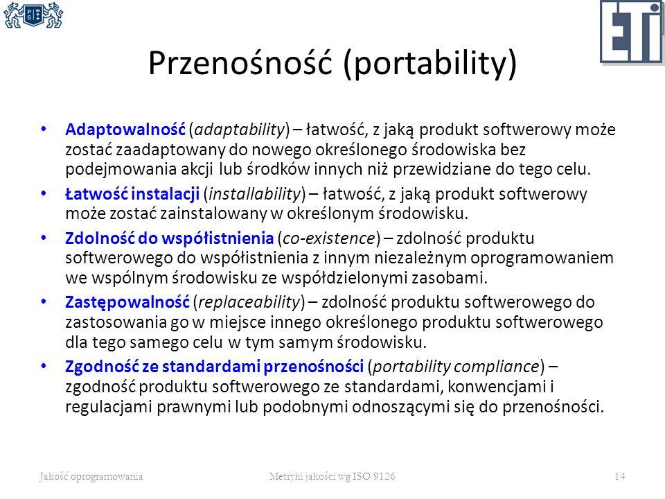 Przenośność (portability) Adaptowalność (adaptability) – łatwość, z jaką produkt softwerowy może zostać zaadaptowany do nowego określonego środowiska