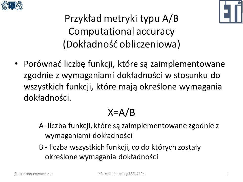 Przykład metryki typu A/B Computational accuracy (Dokładność obliczeniowa) Porównać liczbę funkcji, które są zaimplementowane zgodnie z wymaganiami do