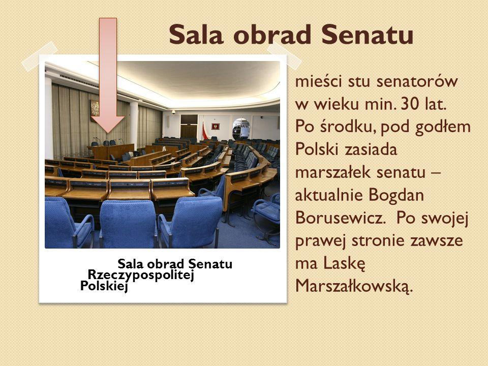 mieści stu senatorów w wieku min. 30 lat. Po środku, pod godłem Polski zasiada marszałek senatu – aktualnie Bogdan Borusewicz. Po swojej prawej stroni