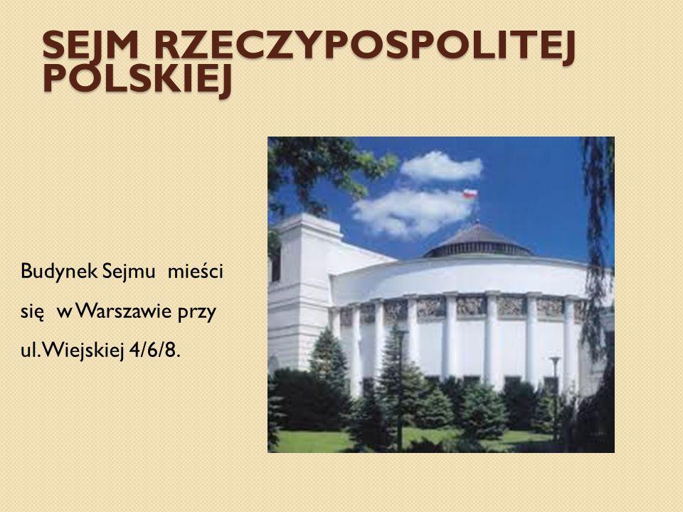 SEJM RZECZYPOSPOLITEJ POLSKIEJ Budynek Sejmu mieści się w Warszawie przy ul. Wiejskiej 4/6/8.