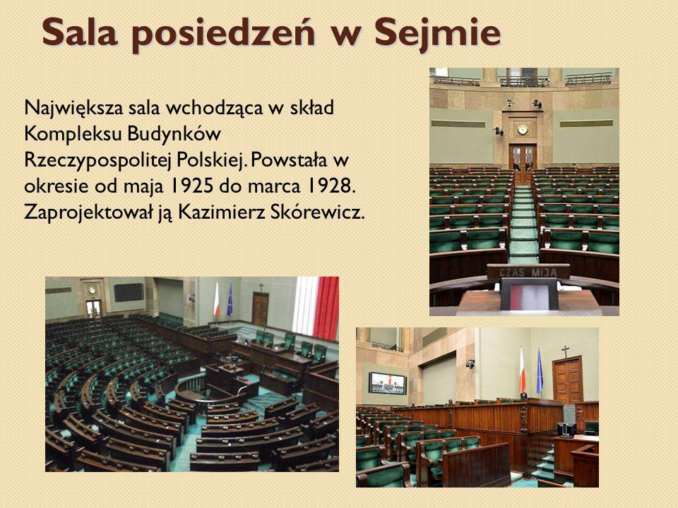 Sala posiedzeń w Sejmie Największa sala wchodząca w skład Kompleksu Budynków Rzeczypospolitej Polskiej. Powstała w okresie od maja 1925 do marca 1928.
