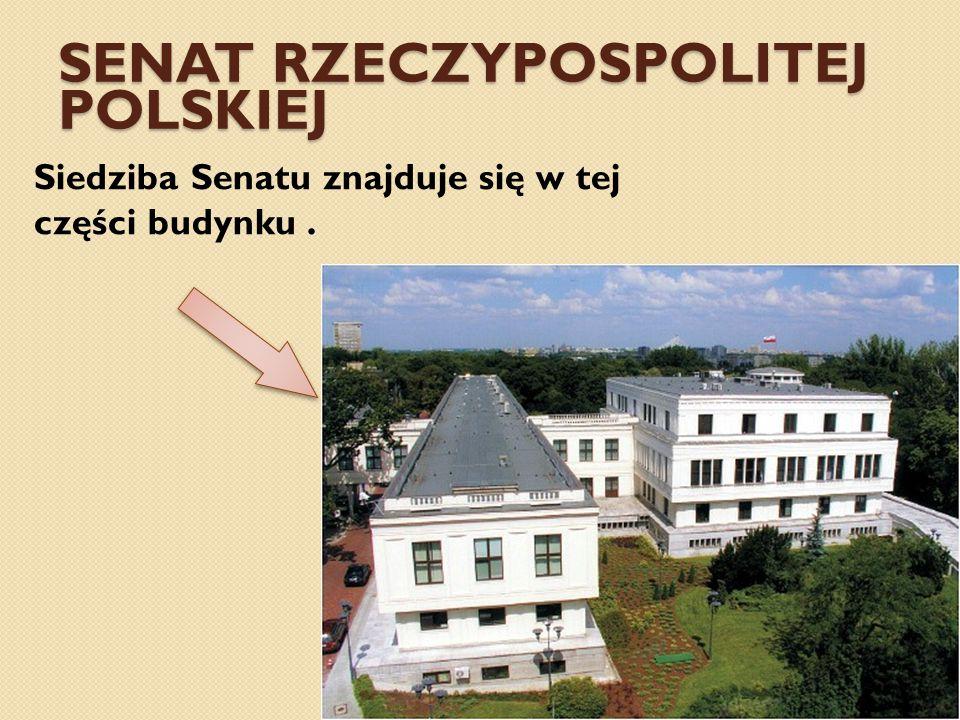 SENAT RZECZYPOSPOLITEJ POLSKIEJ Siedziba Senatu znajduje się w tej części budynku.
