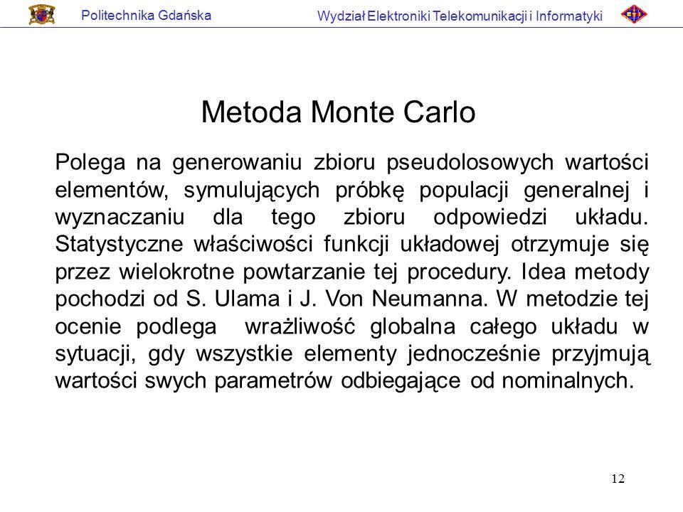 12 Politechnika Gdańska Wydział Elektroniki Telekomunikacji i Informatyki Metoda Monte Carlo Polega na generowaniu zbioru pseudolosowych wartości elem