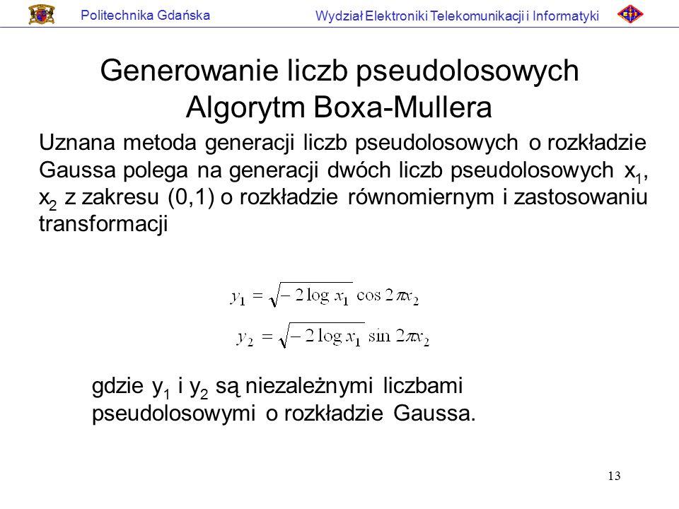 13 Politechnika Gdańska Wydział Elektroniki Telekomunikacji i Informatyki Generowanie liczb pseudolosowych Algorytm Boxa-Mullera Uznana metoda generac