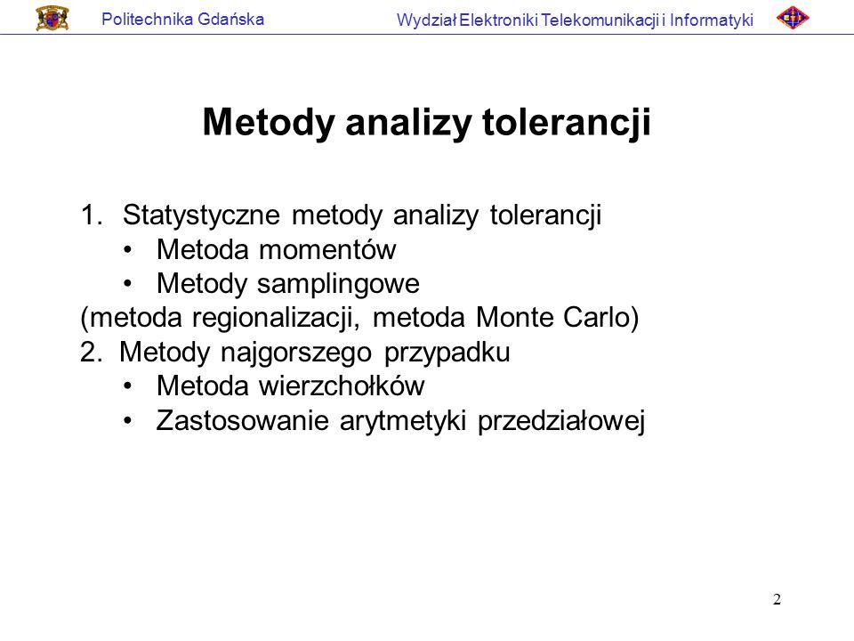 2 Politechnika Gdańska Wydział Elektroniki Telekomunikacji i Informatyki Metody analizy tolerancji 1.Statystyczne metody analizy tolerancji Metoda mom