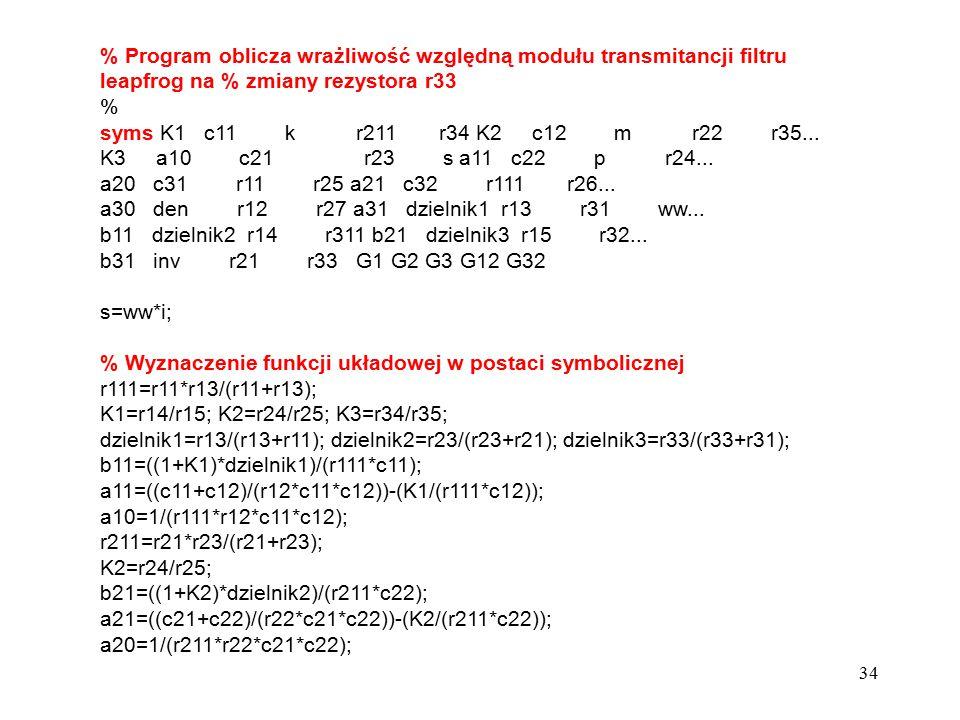 34 % Program oblicza wrażliwość względną modułu transmitancji filtru leapfrog na % zmiany rezystora r33 % syms K1 c11 k r211 r34 K2 c12 m r22 r35... K
