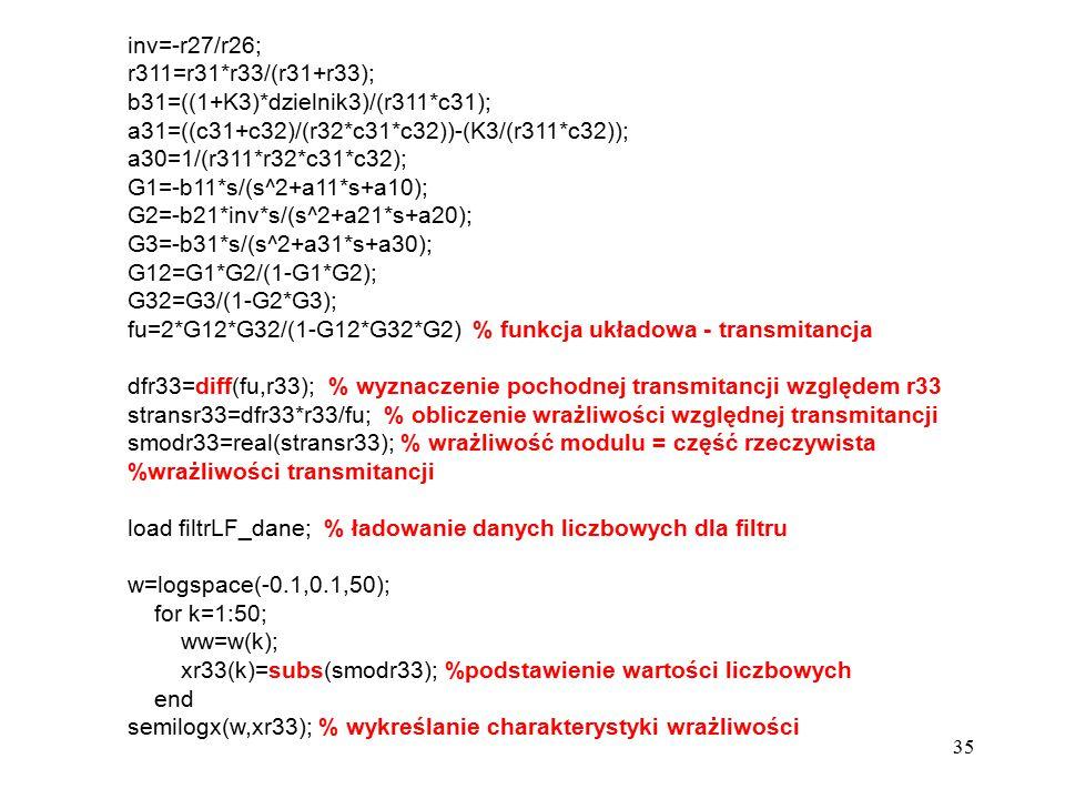 35 inv=-r27/r26; r311=r31*r33/(r31+r33); b31=((1+K3)*dzielnik3)/(r311*c31); a31=((c31+c32)/(r32*c31*c32))-(K3/(r311*c32)); a30=1/(r311*r32*c31*c32); G
