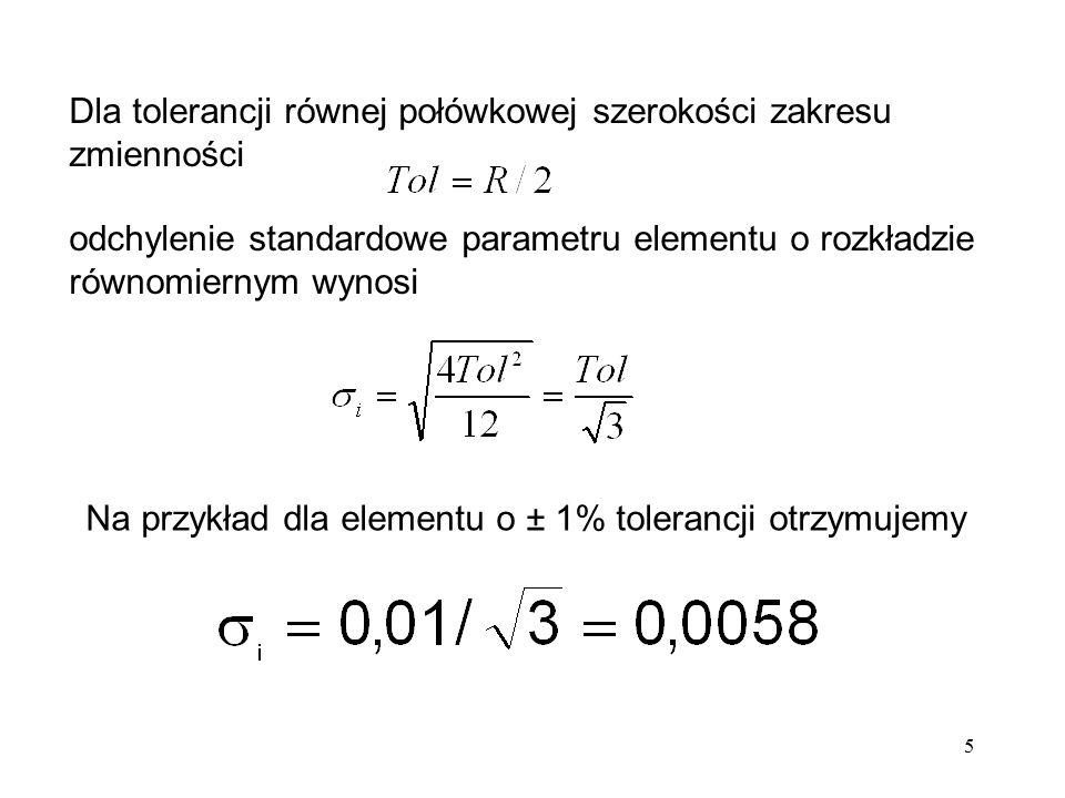 5 Dla tolerancji równej połówkowej szerokości zakresu zmienności odchylenie standardowe parametru elementu o rozkładzie równomiernym wynosi Na przykła