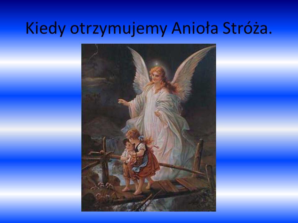 Kiedy otrzymujemy Anioła Stróża.