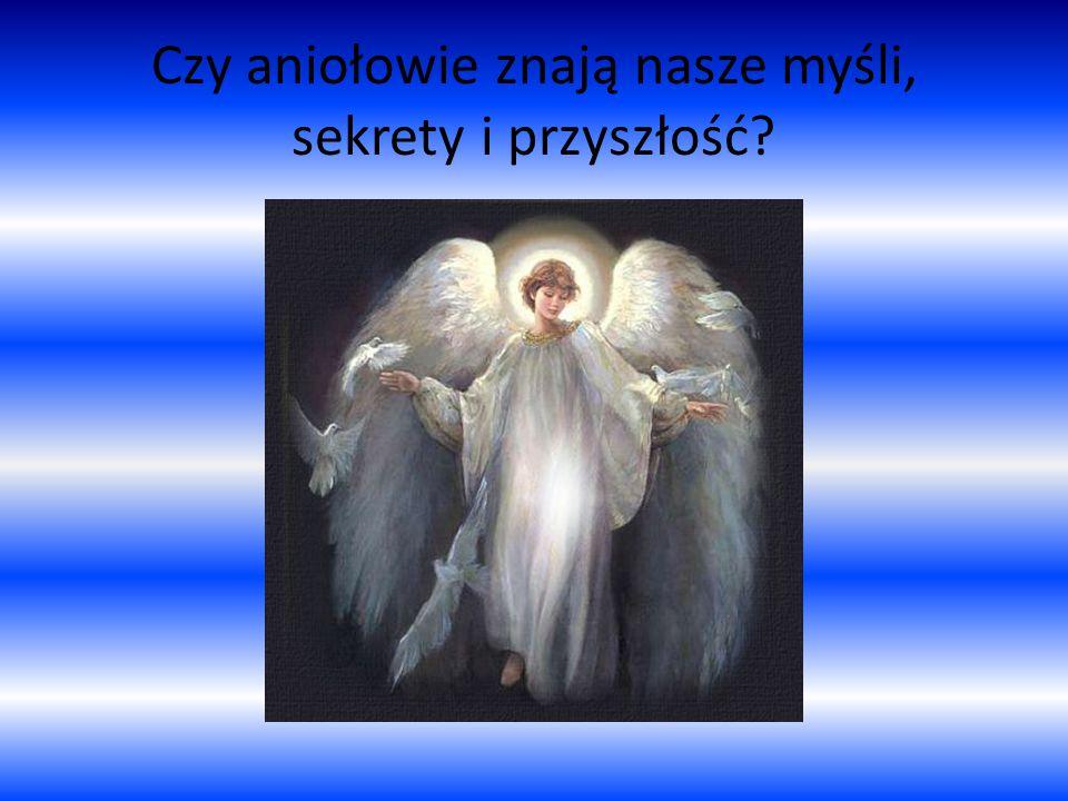 Czy aniołowie znają nasze myśli, sekrety i przyszłość?
