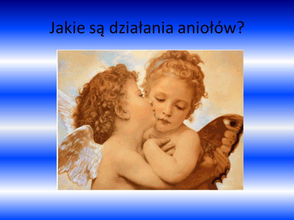 Jakie są działania aniołów?