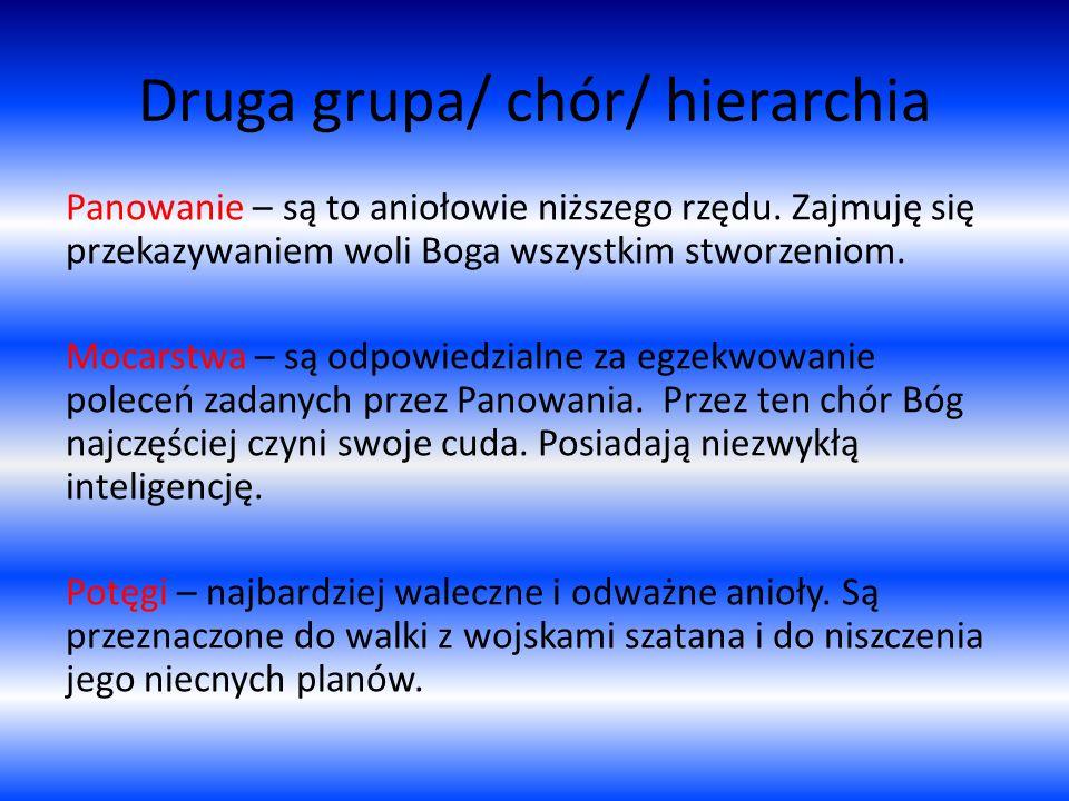 Druga grupa/ chór/ hierarchia Panowanie – są to aniołowie niższego rzędu.