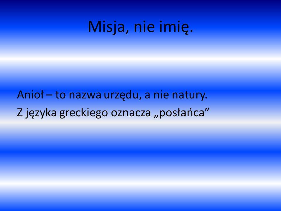 """Misja, nie imię. Anioł – to nazwa urzędu, a nie natury. Z języka greckiego oznacza """"posłańca"""