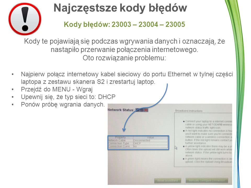 """Najczęstsze kody błędów Kody błędów: 23003 – 23004 - 23005 Jeśli typ sieci określony jest jako Static, kliknij """"Konfiguruj połączenie ręcznie ."""