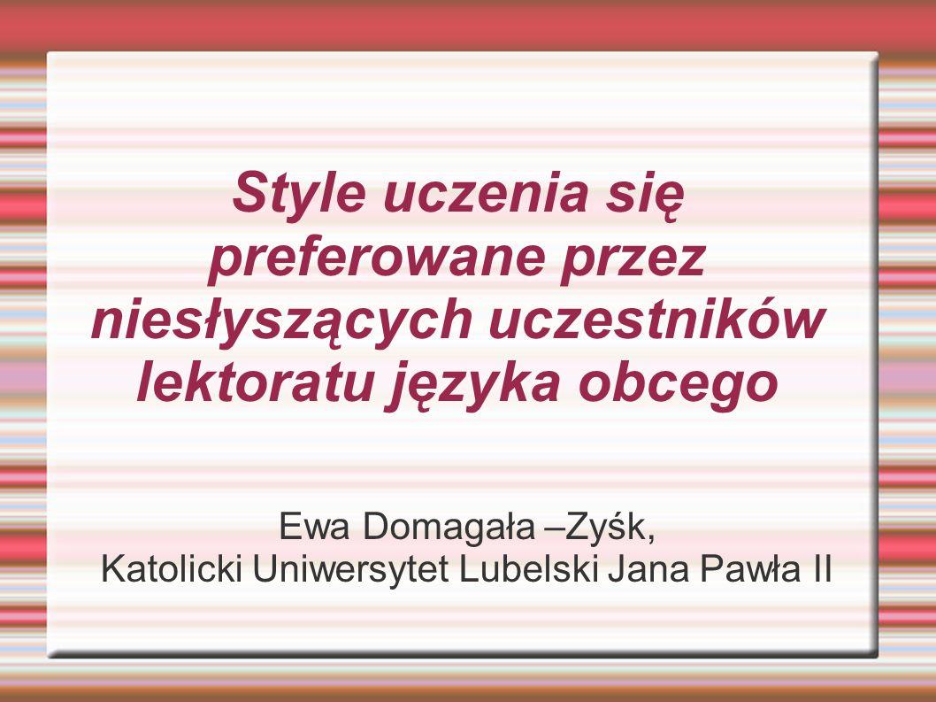 Style uczenia się preferowane przez niesłyszących uczestników lektoratu języka obcego Ewa Domagała –Zyśk, Katolicki Uniwersytet Lubelski Jana Pawła II