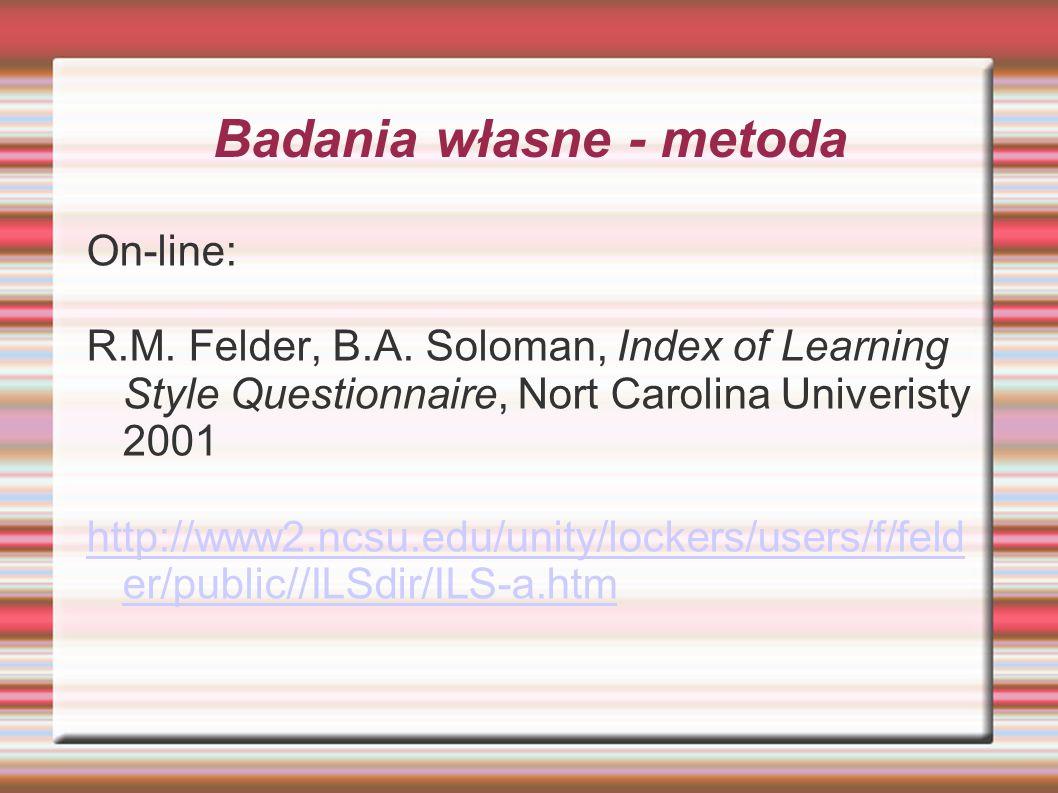 Badania własne - metoda On-line: R.M. Felder, B.A. Soloman, Index of Learning Style Questionnaire, Nort Carolina Univeristy 2001 http://www2.ncsu.edu/