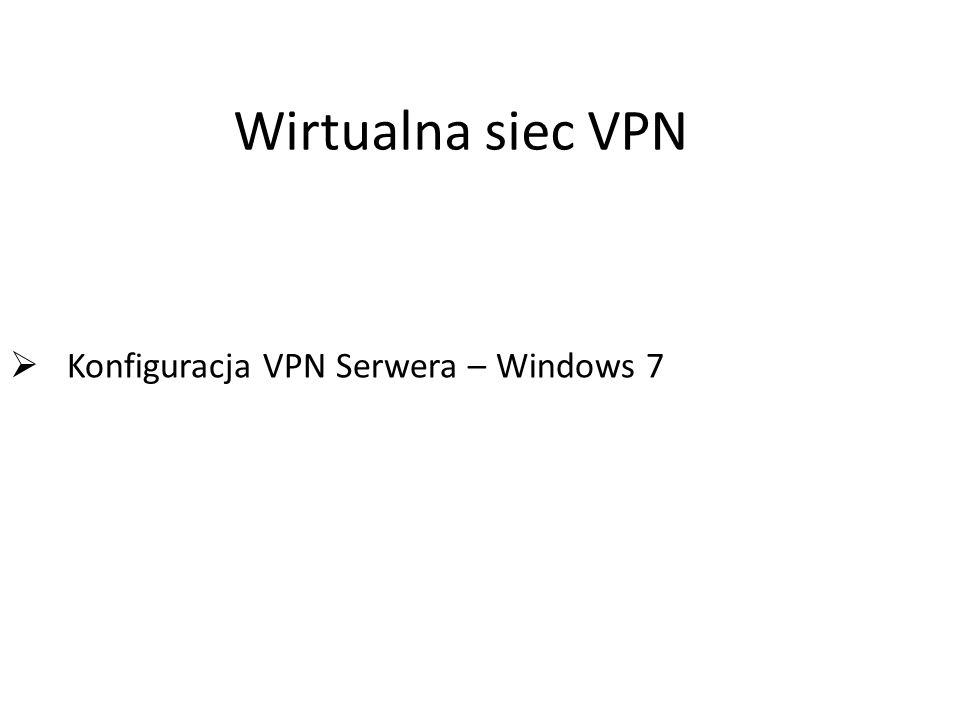 Wirtualna siec VPN  Konfiguracja VPN Serwera – Windows 7