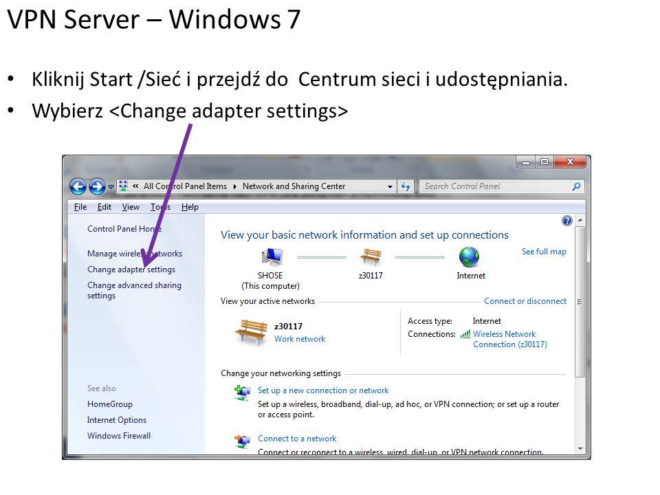 Kliknij Start /Sieć i przejdź do Centrum sieci i udostępniania. Wybierz VPN Server – Windows 7