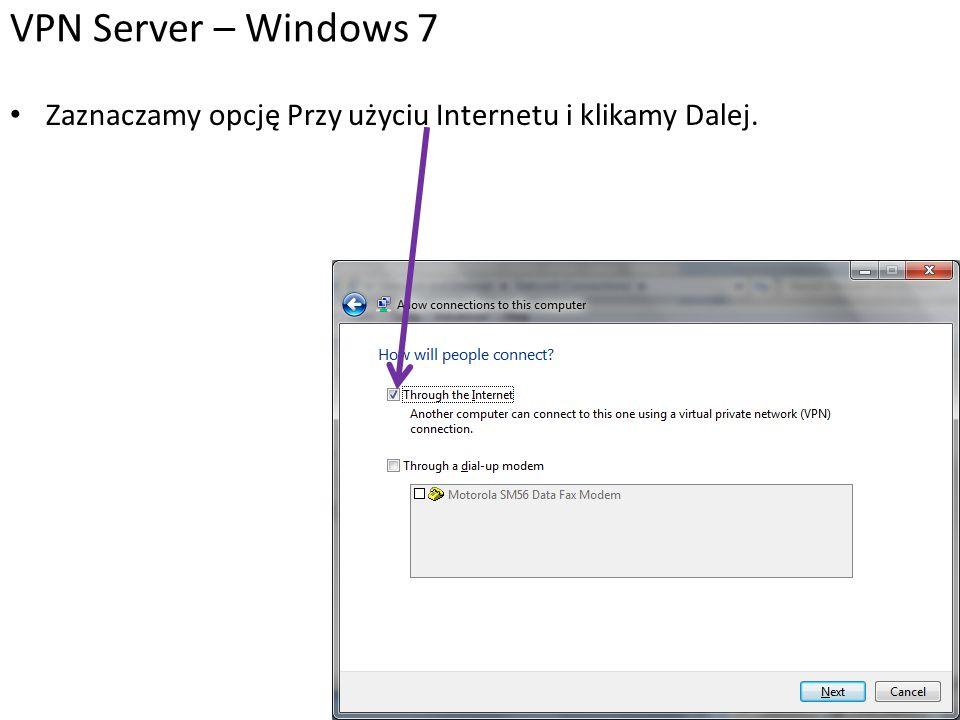 Zaznaczamy opcję Przy użyciu Internetu i klikamy Dalej. VPN Server – Windows 7