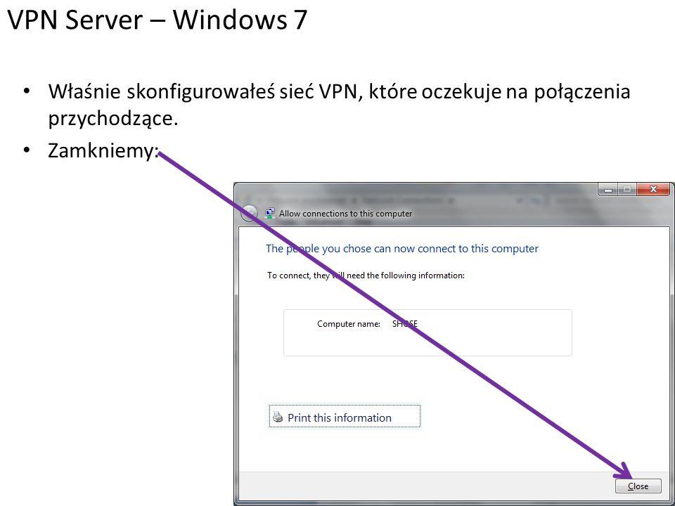 Właśnie skonfigurowałeś sieć VPN, które oczekuje na połączenia przychodzące. Zamkniemy: VPN Server – Windows 7