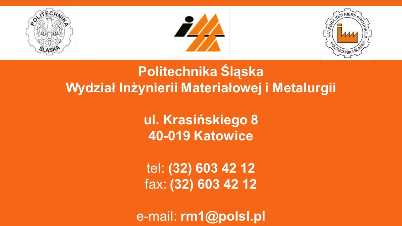 Politechnika Śląska Wydział Inżynierii Materiałowej i Metalurgii ul. Krasińskiego 8 40-019 Katowice tel: (32) 603 42 12 fax: (32) 603 42 12 e-mail: rm